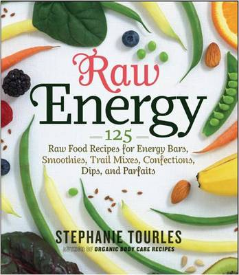 Raw Energy: 124 Raw Food Recipes for Energy Bars, Smoothies, and ...